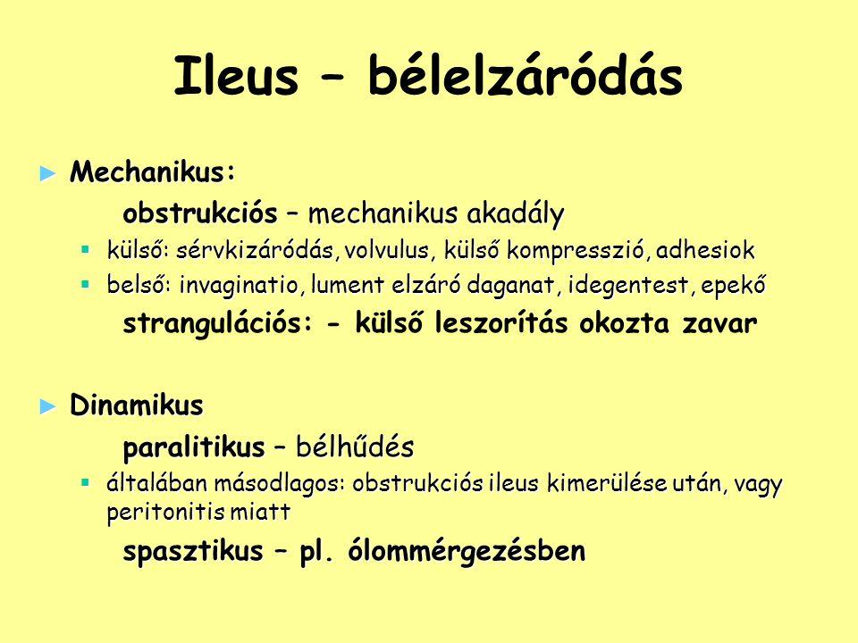 Ileus – bélelzáródás ► Mechanikus: obstrukciós – mechanikus akadály  külső: sérvkizáródás, volvulus, külső kompresszió, adhesiok  belső: invaginatio