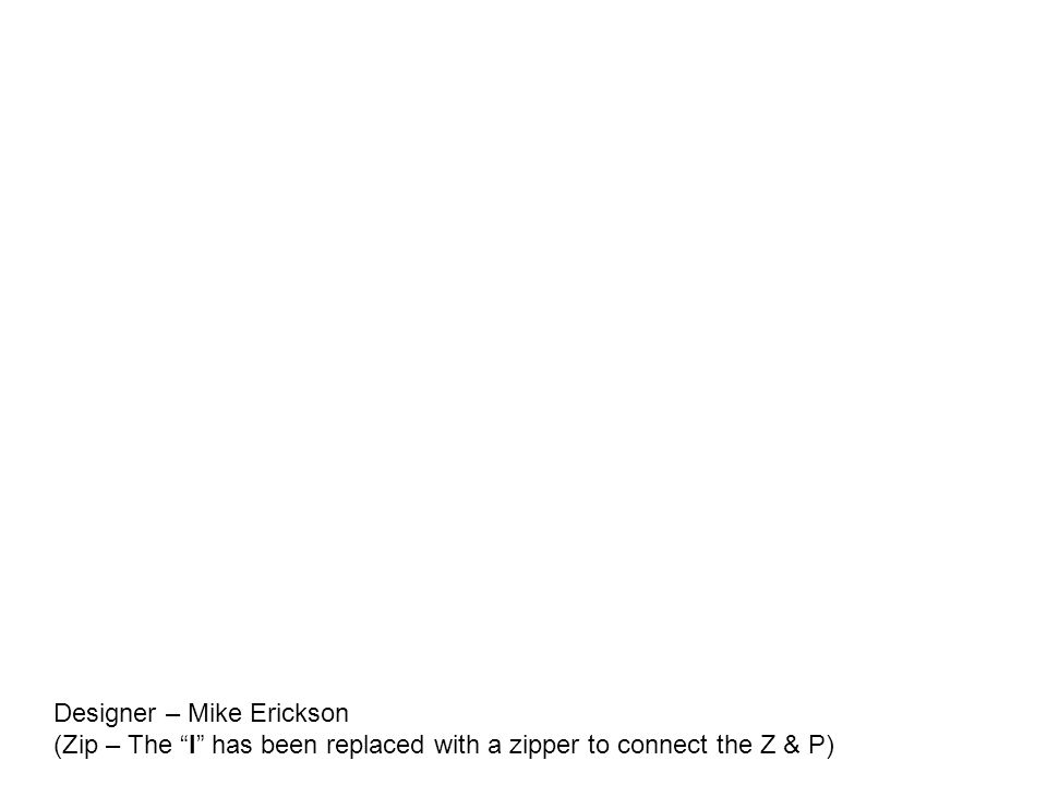 Designer – Mike Erickson (Zip – The I has been replaced with a zipper to connect the Z & P)