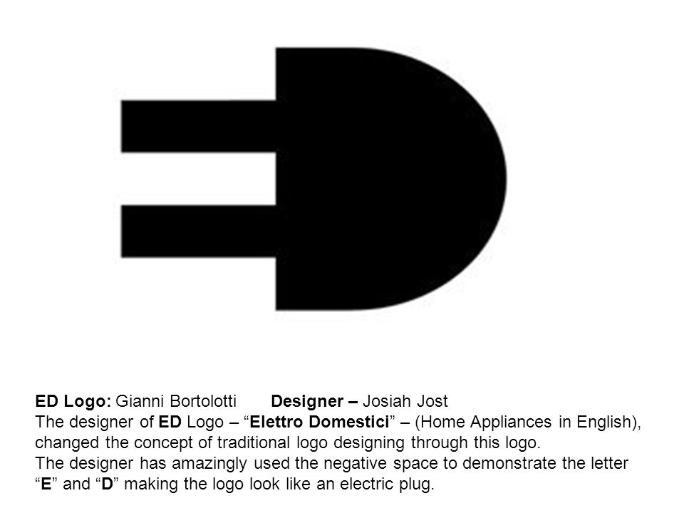 ED Logo: Gianni Bortolotti Designer – Josiah Jost The designer of ED Logo – Elettro Domestici – (Home Appliances in English), changed the concept of traditional logo designing through this logo.
