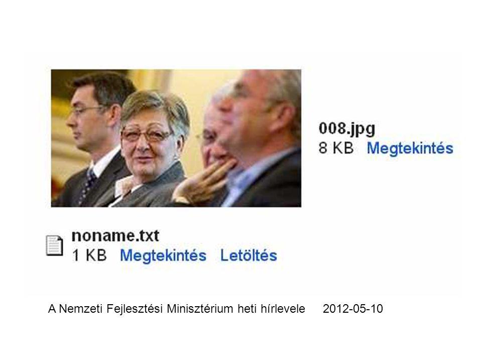 A Nemzeti Fejlesztési Minisztérium heti hírlevele 2012-05-10