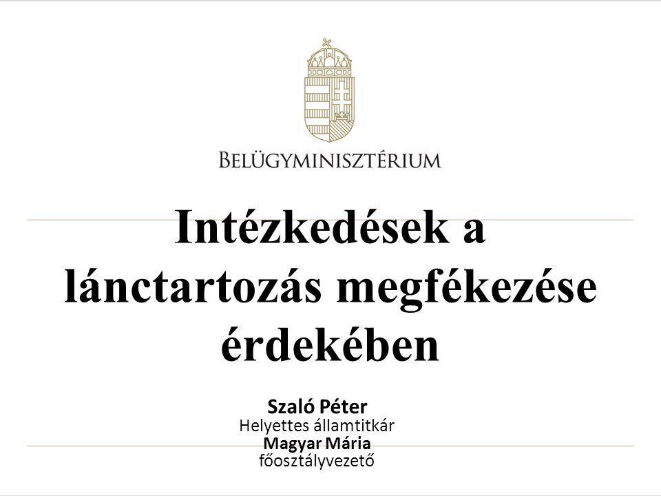 Intézkedések a lánctartozás megfékezése érdekében Szaló Péter Helyettes államtitkár Magyar Mária főosztályvezető