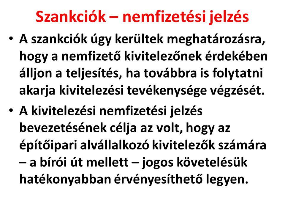 Szankciók – nemfizetési jelzés A szankciók úgy kerültek meghatározásra, hogy a nemfizető kivitelezőnek érdekében álljon a teljesítés, ha továbbra is f