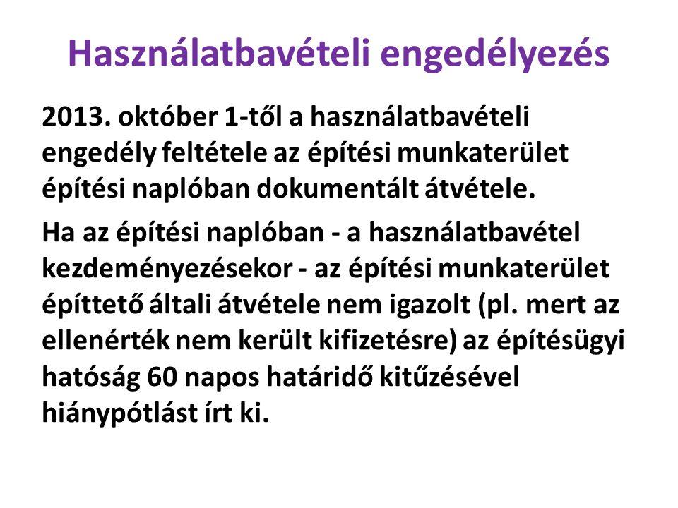 Használatbavételi engedélyezés 2013. október 1-től a használatbavételi engedély feltétele az építési munkaterület építési naplóban dokumentált átvétel