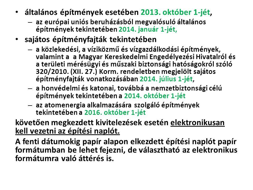 általános építmények esetében 2013. október 1-jét, – az európai uniós beruházásból megvalósuló általános építmények tekintetében 2014. január 1-jét, s