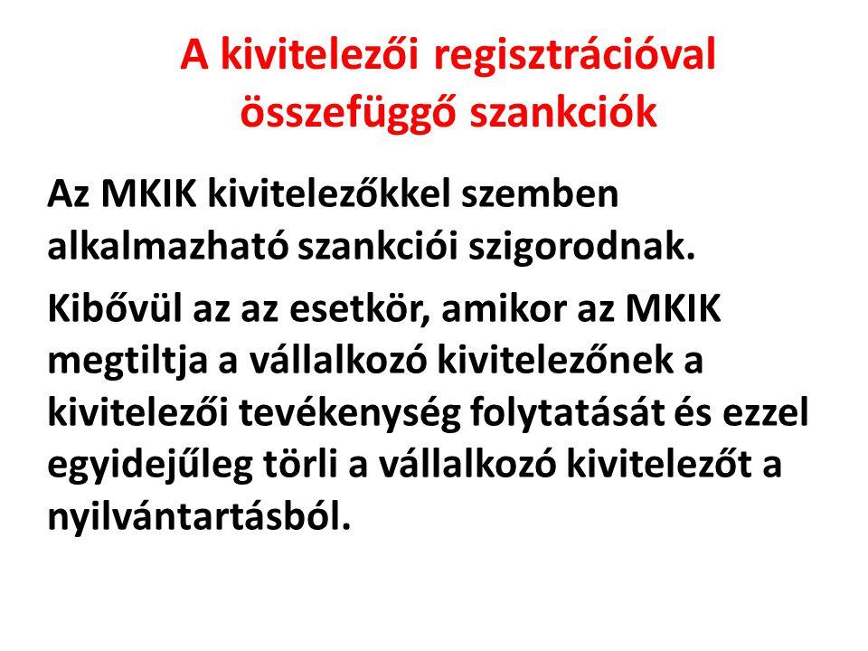 A kivitelezői regisztrációval összefüggő szankciók Az MKIK kivitelezőkkel szemben alkalmazható szankciói szigorodnak. Kibővül az az esetkör, amikor az