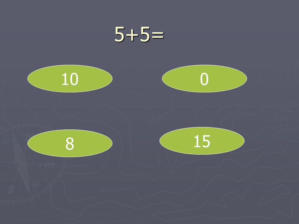 5+5= 10 8 0 15