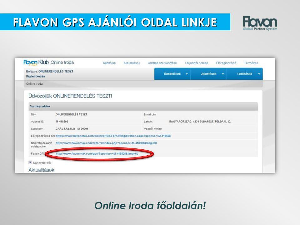 Online Iroda főoldalán! FLAVON GPS AJÁNLÓI OLDAL LINKJE FLAVON GPS AJÁNLÓI OLDAL LINKJE
