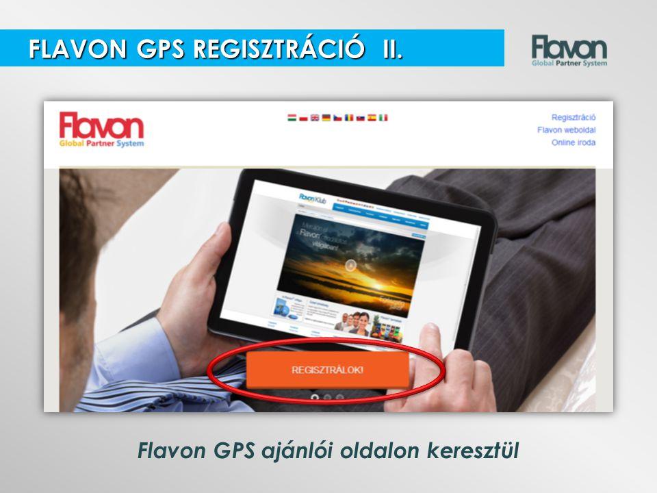 Flavon GPS ajánlói oldalon keresztül FLAVON GPS REGISZTRÁCIÓ II. FLAVON GPS REGISZTRÁCIÓ II.