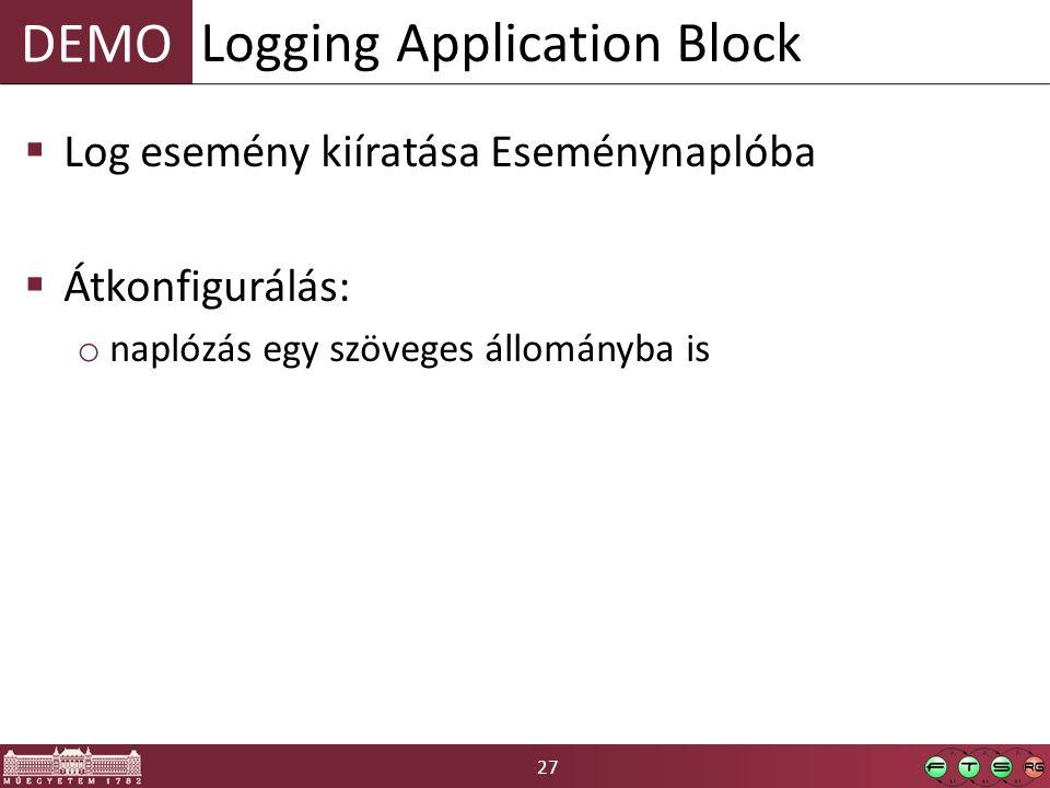 27 DEMO  Log esemény kiíratása Eseménynaplóba  Átkonfigurálás: o naplózás egy szöveges állományba is Logging Application Block