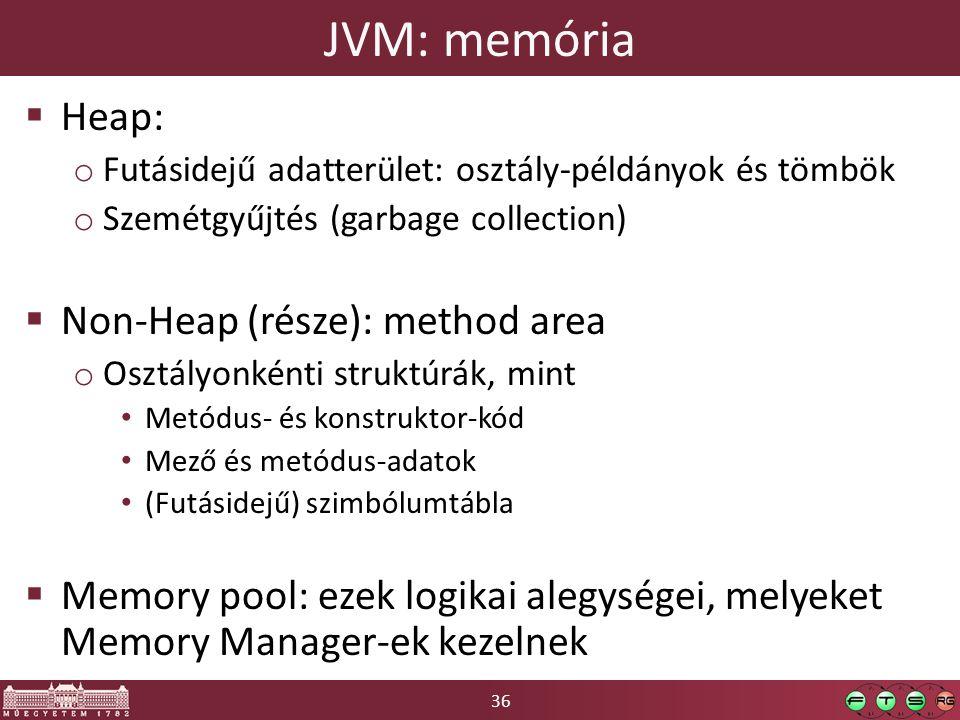 36 JVM: memória  Heap: o Futásidejű adatterület: osztály-példányok és tömbök o Szemétgyűjtés (garbage collection)  Non-Heap (része): method area o O
