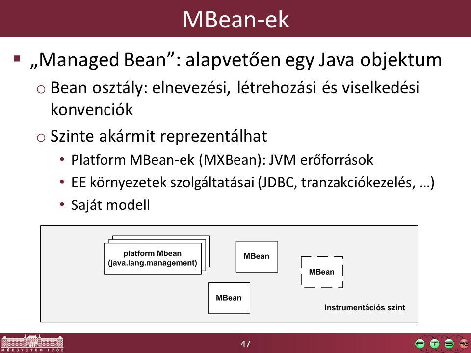 """47 MBean-ek  """"Managed Bean"""": alapvetően egy Java objektum o Bean osztály: elnevezési, létrehozási és viselkedési konvenciók o Szinte akármit reprezen"""