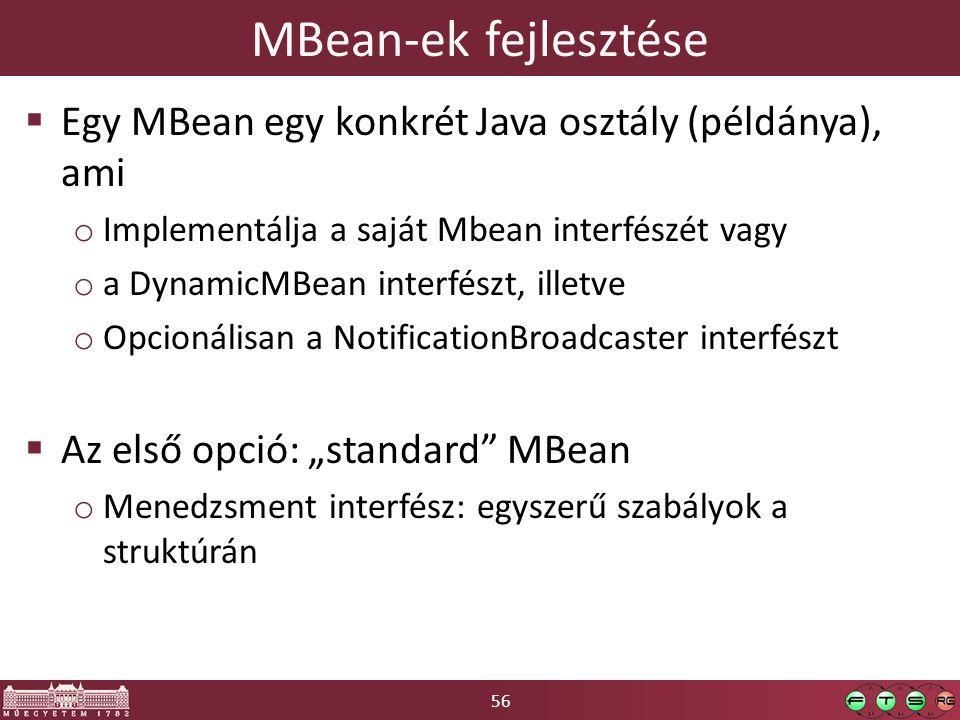 56 MBean-ek fejlesztése  Egy MBean egy konkrét Java osztály (példánya), ami o Implementálja a saját Mbean interfészét vagy o a DynamicMBean interfész