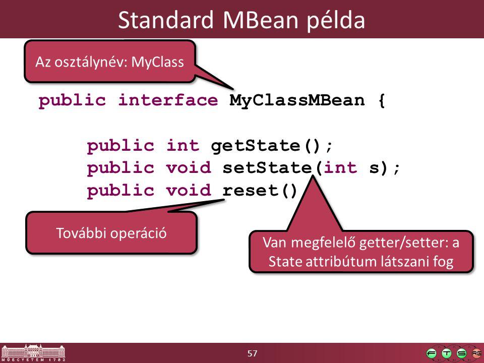 57 Standard MBean példa public interface MyClassMBean { public int getState(); public void setState(int s); public void reset(); } Az osztálynév: MyCl