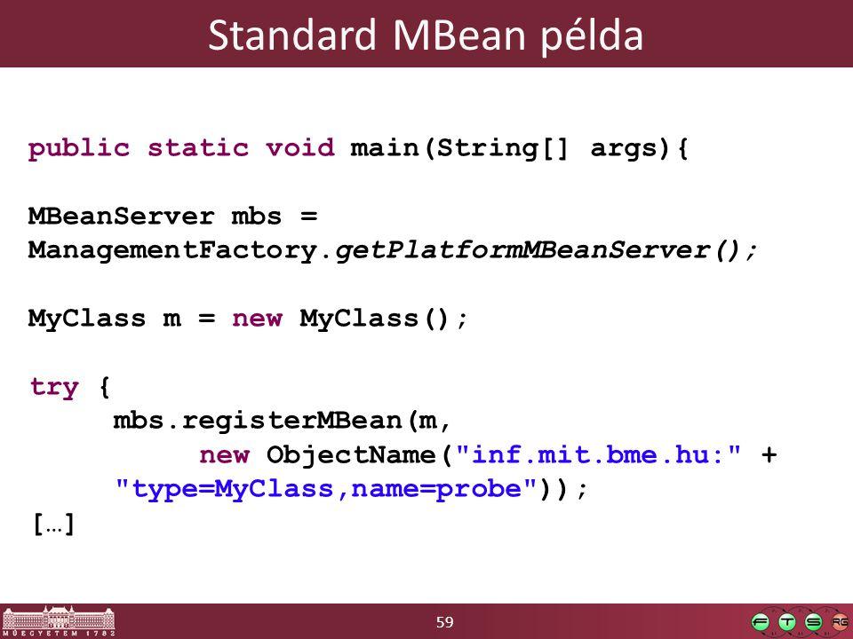 59 Standard MBean példa public static void main(String[] args){ MBeanServer mbs = ManagementFactory.getPlatformMBeanServer(); MyClass m = new MyClass(