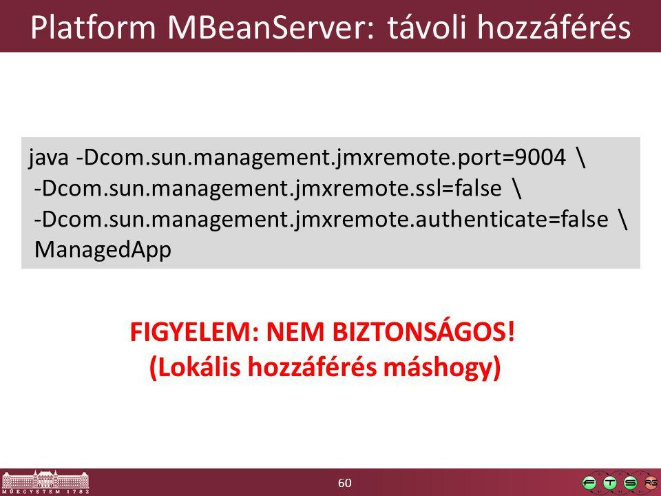 60 Platform MBeanServer: távoli hozzáférés java -Dcom.sun.management.jmxremote.port=9004 \ -Dcom.sun.management.jmxremote.ssl=false \ -Dcom.sun.manage