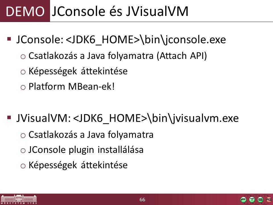 66 DEMO  JConsole: \bin\jconsole.exe o Csatlakozás a Java folyamatra (Attach API) o Képességek áttekintése o Platform MBean-ek!  JVisualVM: \bin\jvi