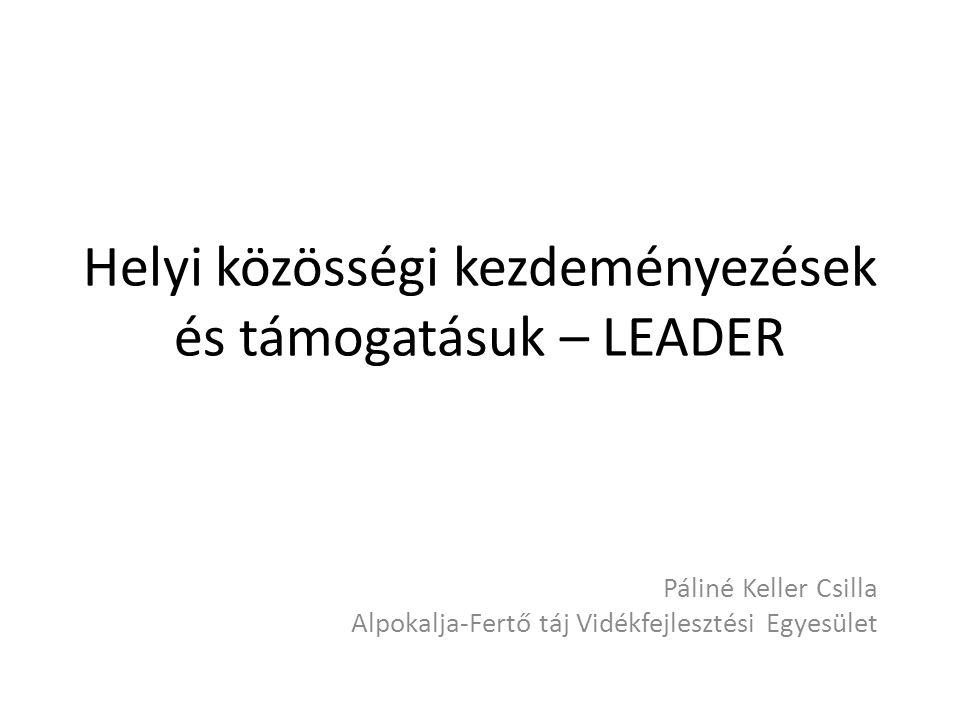 Helyi közösségi kezdeményezések és támogatásuk – LEADER Páliné Keller Csilla Alpokalja-Fertő táj Vidékfejlesztési Egyesület