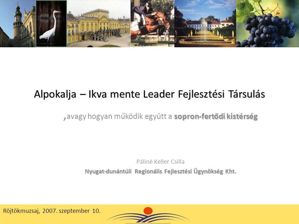 Alpokalja – Ikva mente Leader Fejlesztési Társulás sopron-fertődi kistérség, avagy hogyan működik együtt a sopron-fertődi kistérség Páliné Keller Csil