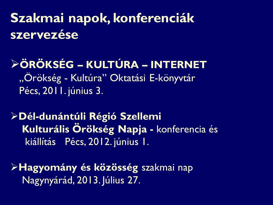 """Szakmai napok, konferenciák szervezése  ÖRÖKSÉG – KULTÚRA – INTERNET """"Örökség - Kultúra Oktatási E-könyvtár Pécs, 2011."""