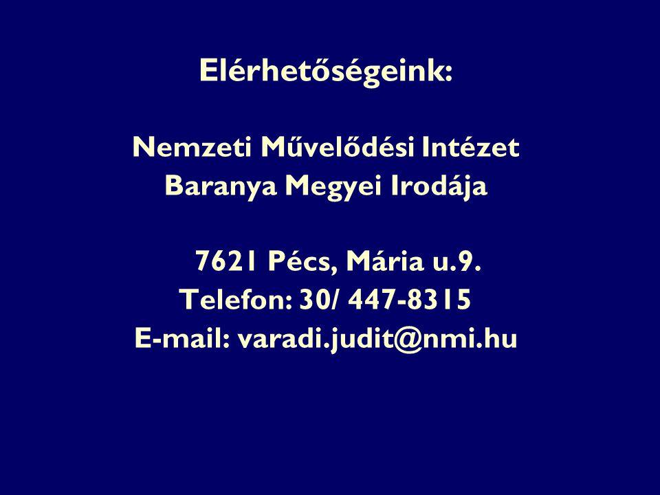 Elérhetőségeink: Nemzeti Művelődési Intézet Baranya Megyei Irodája 7621 Pécs, Mária u.9.