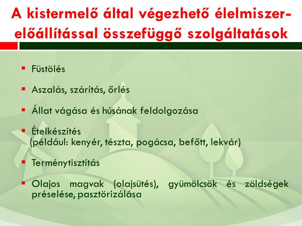 A kistermelő által végezhető élelmiszer- előállítással összefüggő szolgáltatások  Füstölés  Aszalás, szárítás, őrlés  Állat vágása és húsának feldolgozása  Ételkészítés (például: kenyér, tészta, pogácsa, befőtt, lekvár)  Terménytisztítás  Olajos magvak (olajsütés), gyümölcsök és zöldségek préselése, pasztörizálása