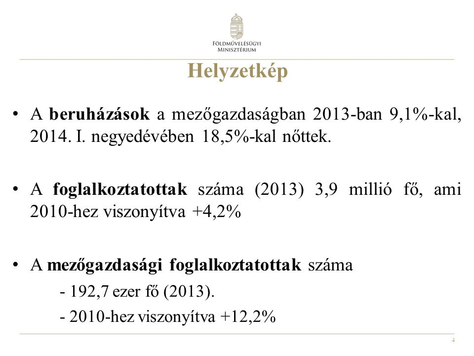 4 Helyzetkép A beruházások a mezőgazdaságban 2013-ban 9,1%-kal, 2014. I. negyedévében 18,5%-kal nőttek. A foglalkoztatottak száma (2013) 3,9 millió fő