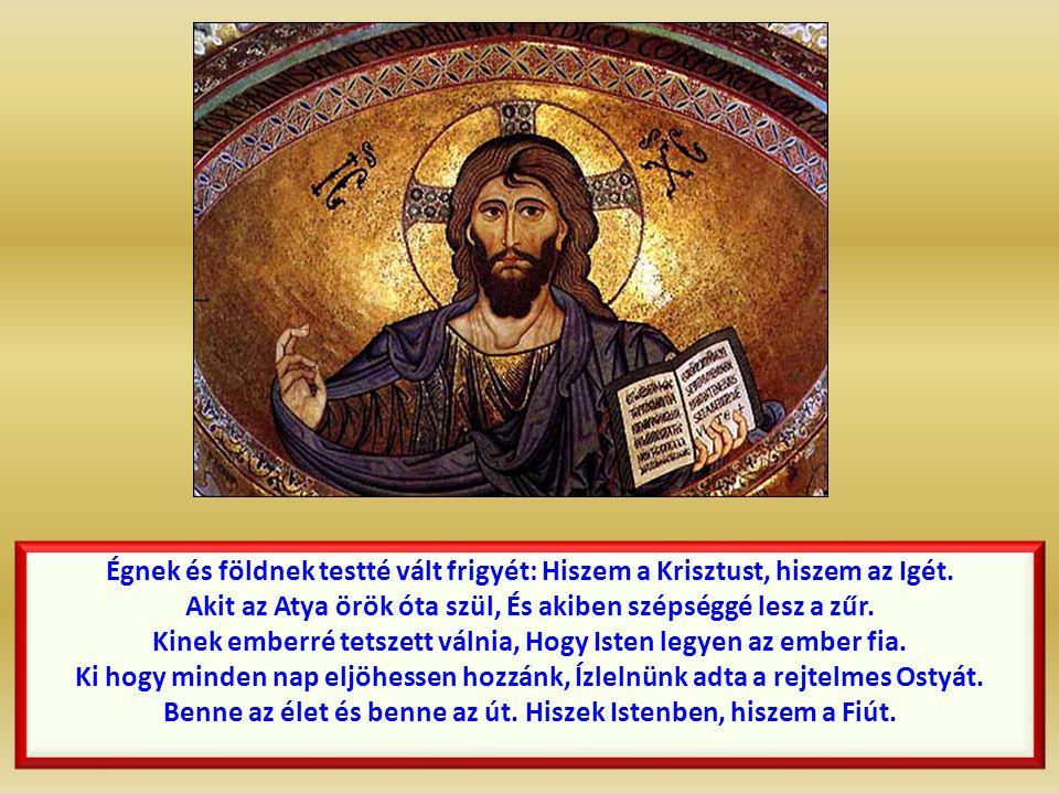 Hiszek egy Istent, ki három személy, Az élő Istent, aki bennem él, S akiben élek, mozgok és vagyok, Kinek tenyerén megsimulhatok.