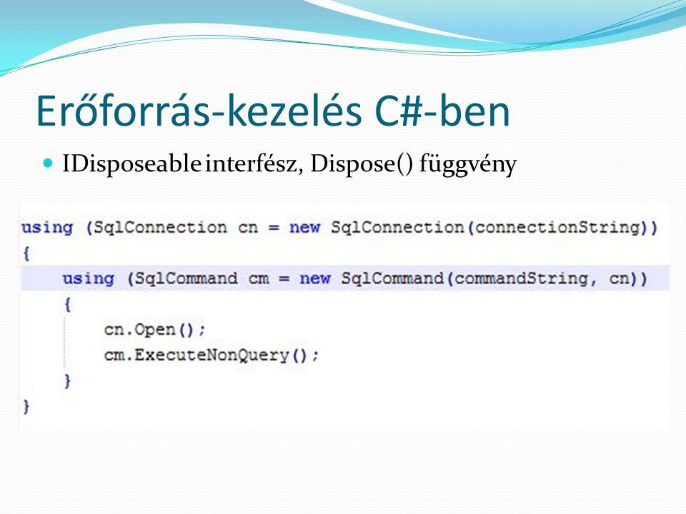 Erőforrás-kezelés C#-ben IDisposeable interfész, Dispose() függvény