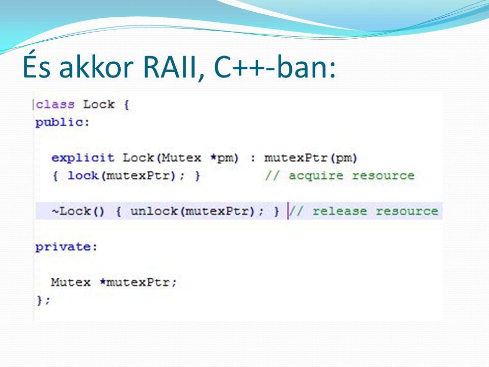 És akkor RAII, C++-ban: