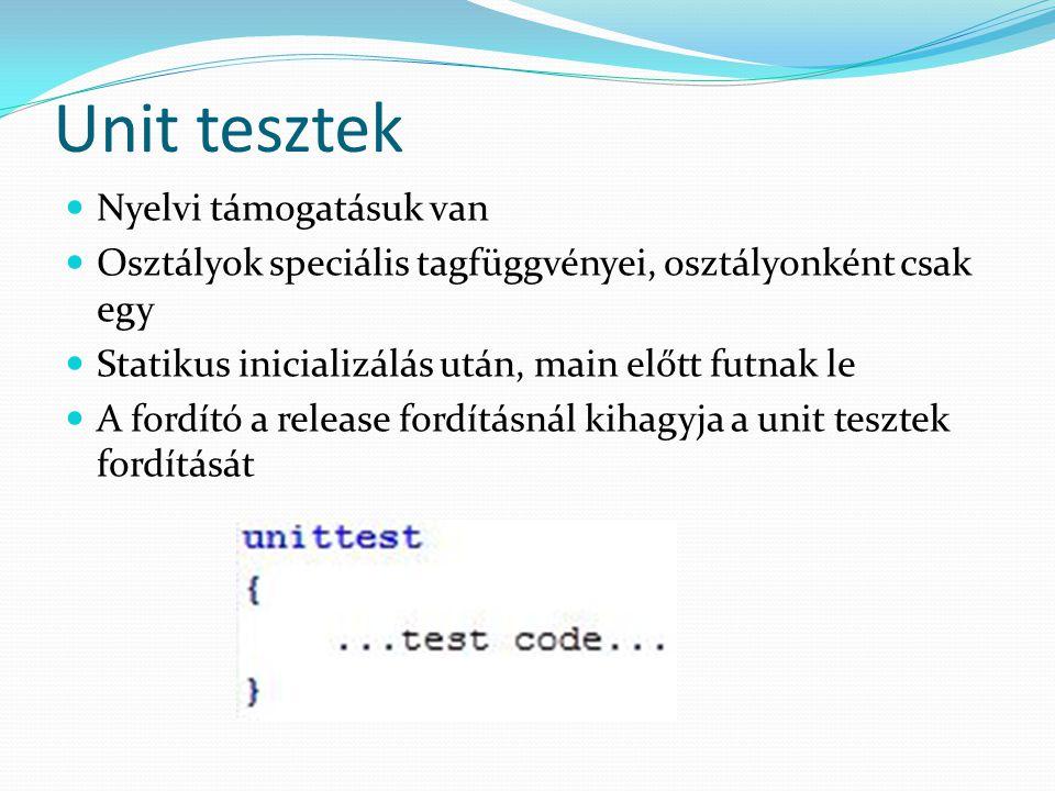 Unit tesztek Nyelvi támogatásuk van Osztályok speciális tagfüggvényei, osztályonként csak egy Statikus inicializálás után, main előtt futnak le A fordító a release fordításnál kihagyja a unit tesztek fordítását