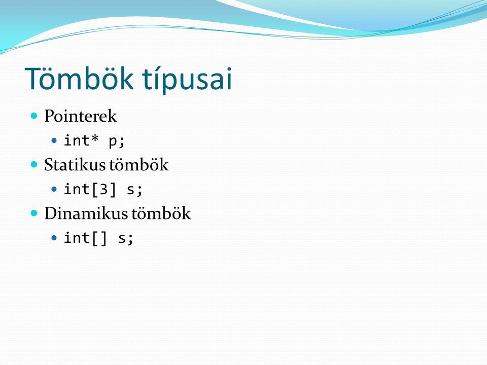 Tömbök típusai Pointerek int* p; Statikus tömbök int[3] s; Dinamikus tömbök int[] s;