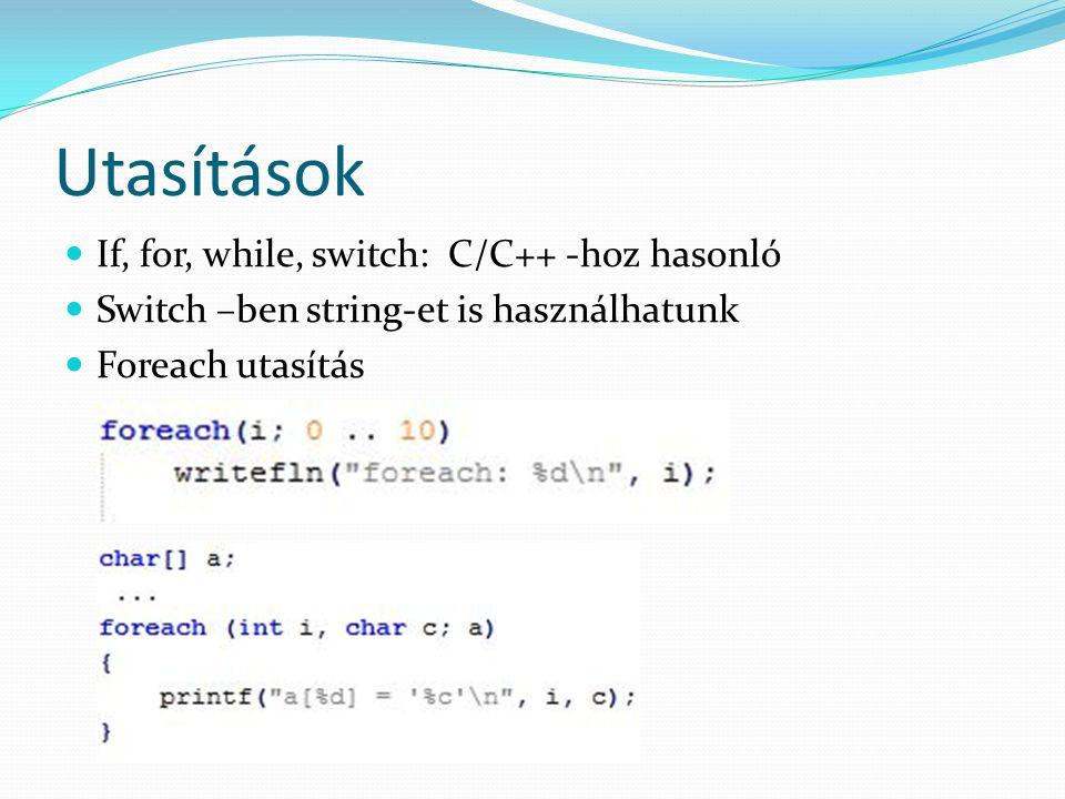 Utasítások If, for, while, switch: C/C++ -hoz hasonló Switch –ben string-et is használhatunk Foreach utasítás