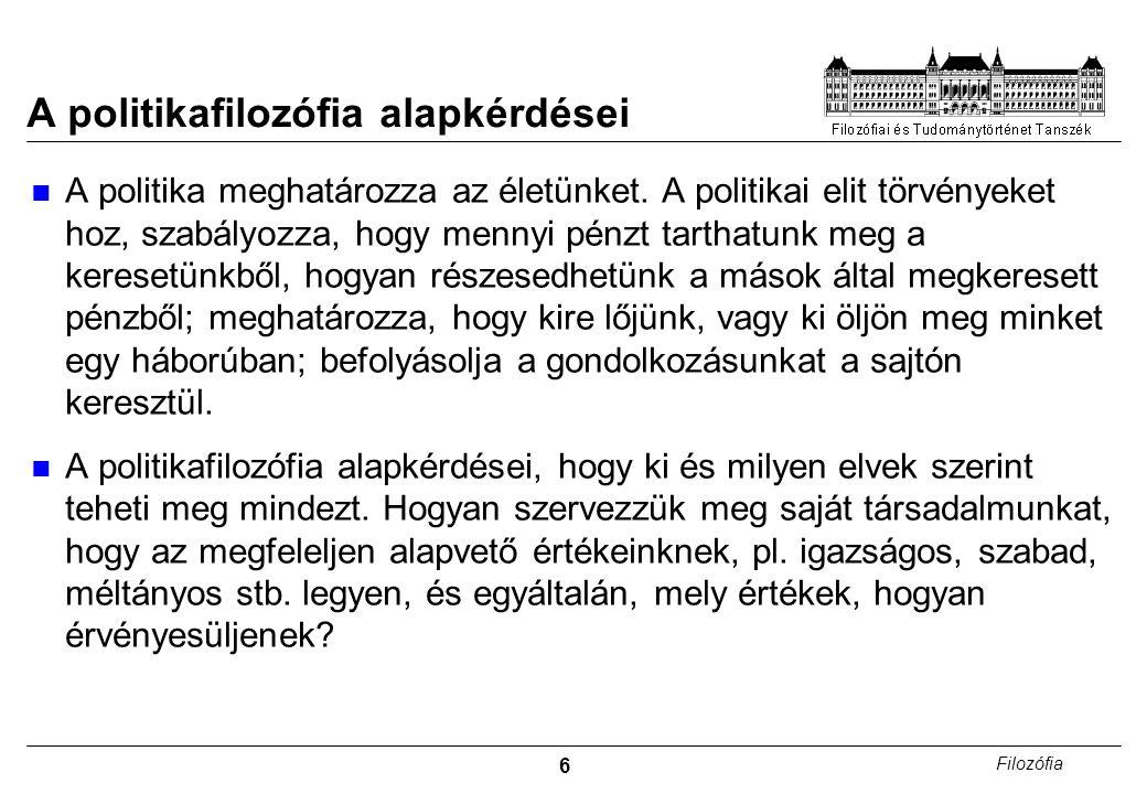6 Filozófia A politikafilozófia alapkérdései A politika meghatározza az életünket.