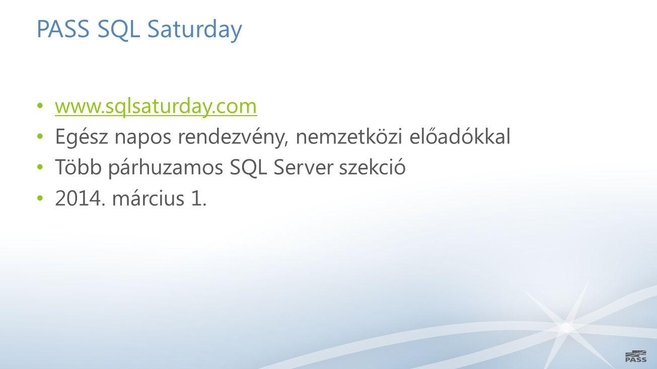 PASS SQL Saturday www.sqlsaturday.com Egész napos rendezvény, nemzetközi előadókkal Több párhuzamos SQL Server szekció 2014. március 1.