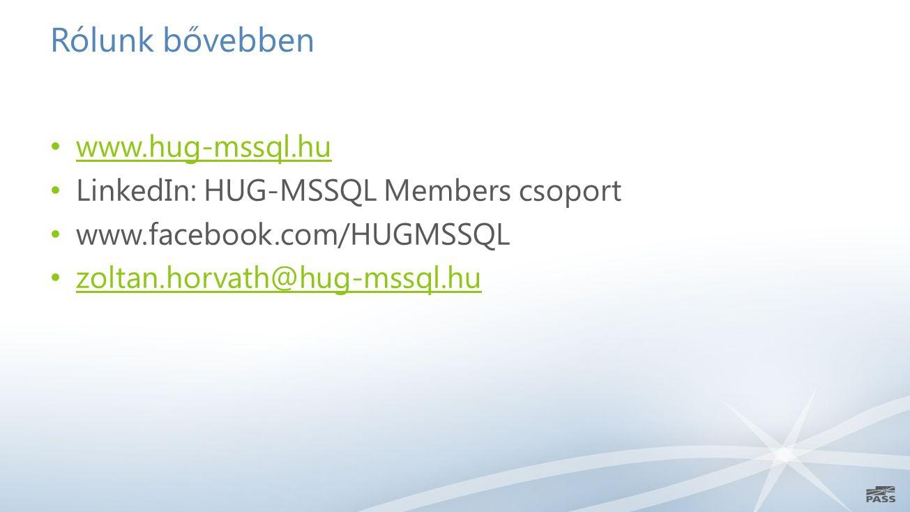 Rólunk bővebben www.hug-mssql.hu LinkedIn: HUG-MSSQL Members csoport www.facebook.com/HUGMSSQL zoltan.horvath@hug-mssql.hu