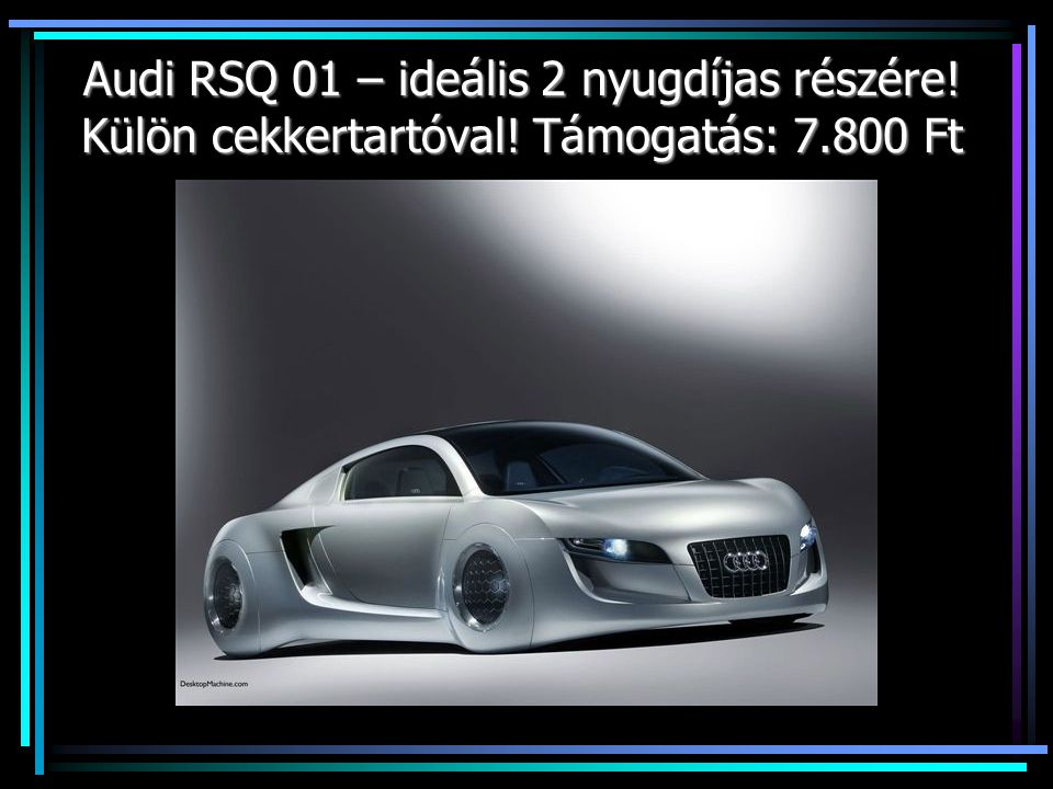 Audi RSQ 01 – ideális 2 nyugdíjas részére! Külön cekkertartóval! Támogatás: 7.800 Ft