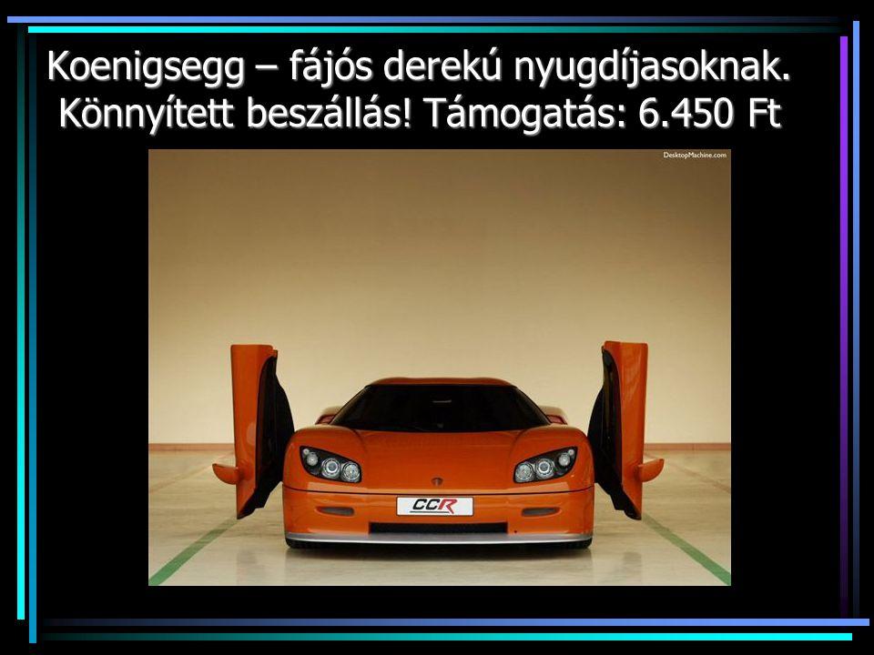 Koenigsegg – fájós derekú nyugdíjasoknak. Könnyített beszállás! Támogatás: 6.450 Ft