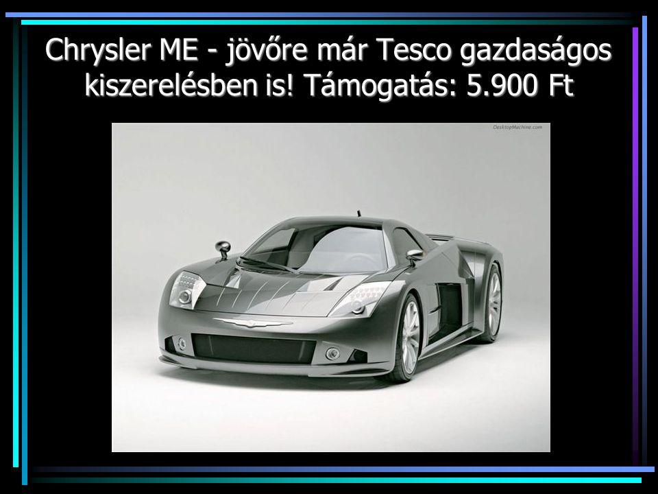 Chrysler ME - jövőre már Tesco gazdaságos kiszerelésben is! Támogatás: 5.900 Ft