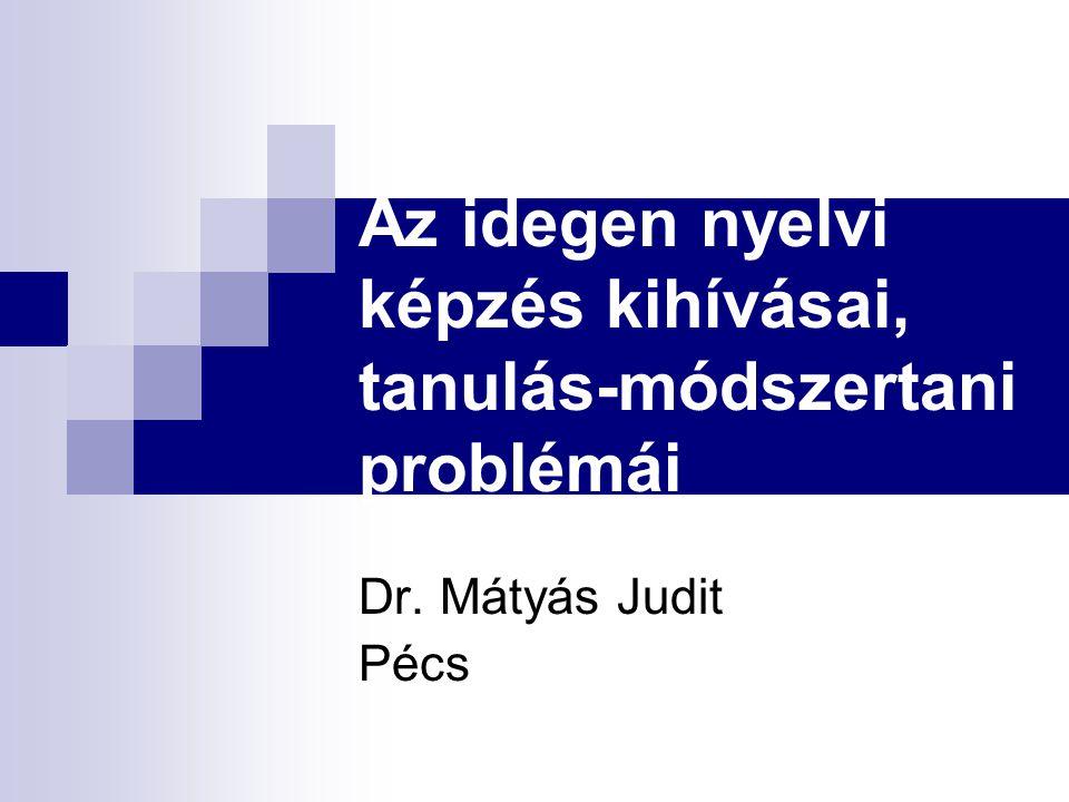 Az idegen nyelvi képzés kihívásai, tanulás-módszertani problémái Dr. Mátyás Judit Pécs