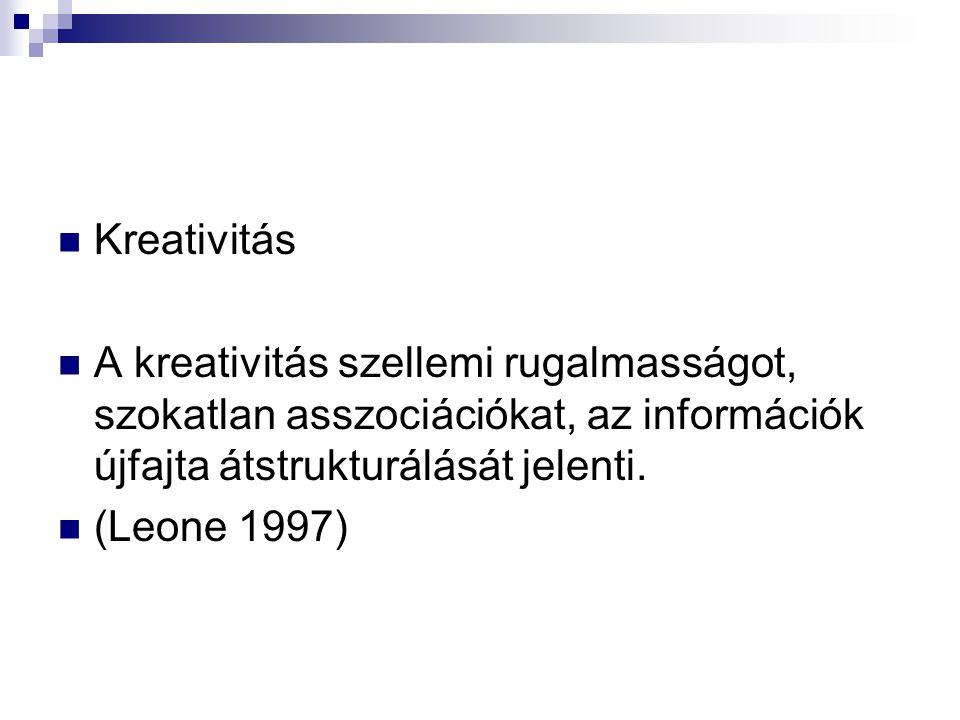 Kreativitás A kreativitás szellemi rugalmasságot, szokatlan asszociációkat, az információk újfajta átstrukturálását jelenti. (Leone 1997)
