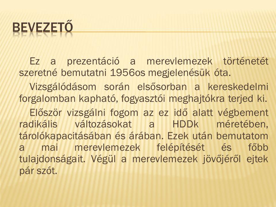 Ez a prezentáció a merevlemezek történetét szeretné bemutatni 1956os megjelenésük óta.
