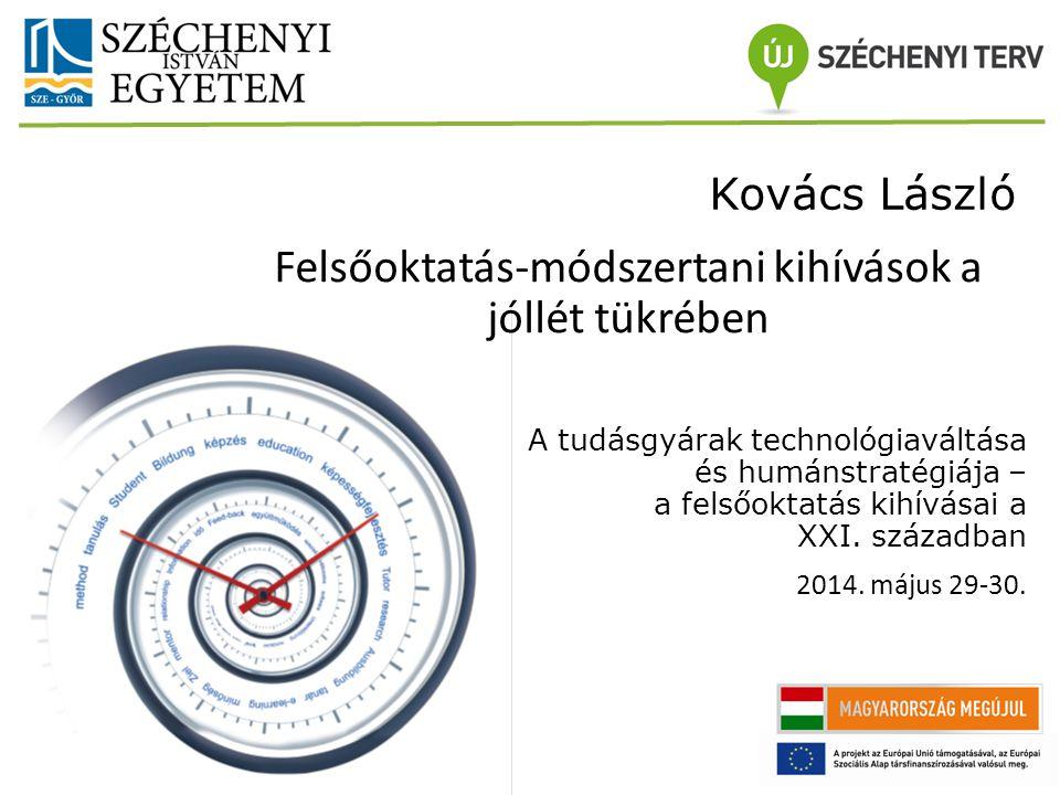 A tudásgyárak technológiaváltása és humánstratégiája – a felsőoktatás kihívásai a XXI. században 2014. május 29-30. Felsőoktatás-módszertani kihívások