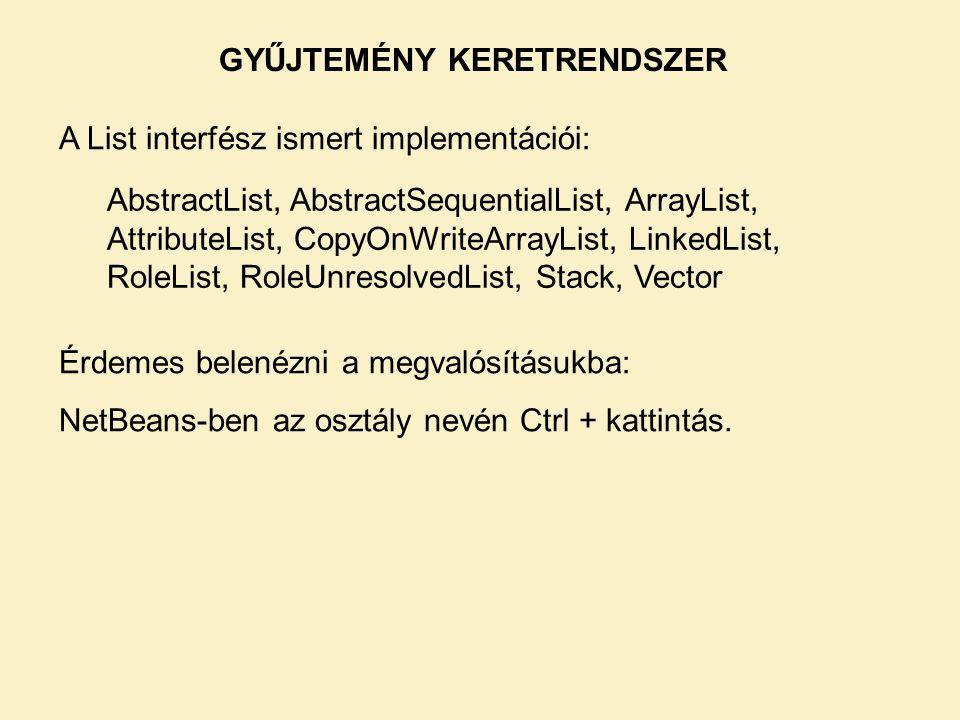 AbstractList, AbstractSequentialList, ArrayList, AttributeList, CopyOnWriteArrayList, LinkedList, RoleList, RoleUnresolvedList, Stack, Vector A List i