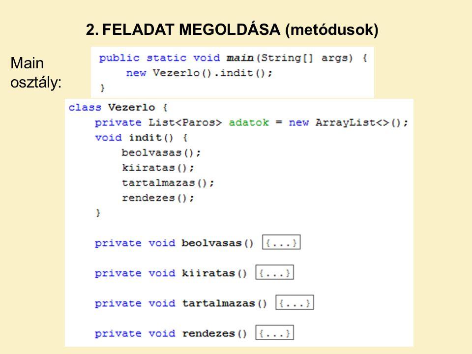 2. FELADAT MEGOLDÁSA (metódusok) Main osztály: