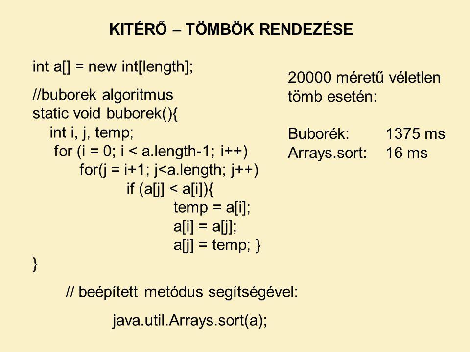 KITÉRŐ – TÖMBÖK RENDEZÉSE int a[] = new int[length]; //buborek algoritmus static void buborek(){ int i, j, temp; for (i = 0; i < a.length-1; i++) for(