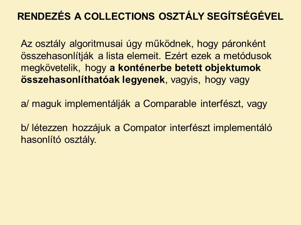 RENDEZÉS A COLLECTIONS OSZTÁLY SEGÍTSÉGÉVEL Az osztály algoritmusai úgy működnek, hogy páronként összehasonlítják a lista elemeit. Ezért ezek a metódu