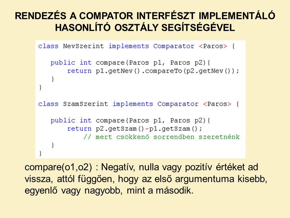 compare(o1,o2) : Negatív, nulla vagy pozitív értéket ad vissza, attól függően, hogy az első argumentuma kisebb, egyenlő vagy nagyobb, mint a második.