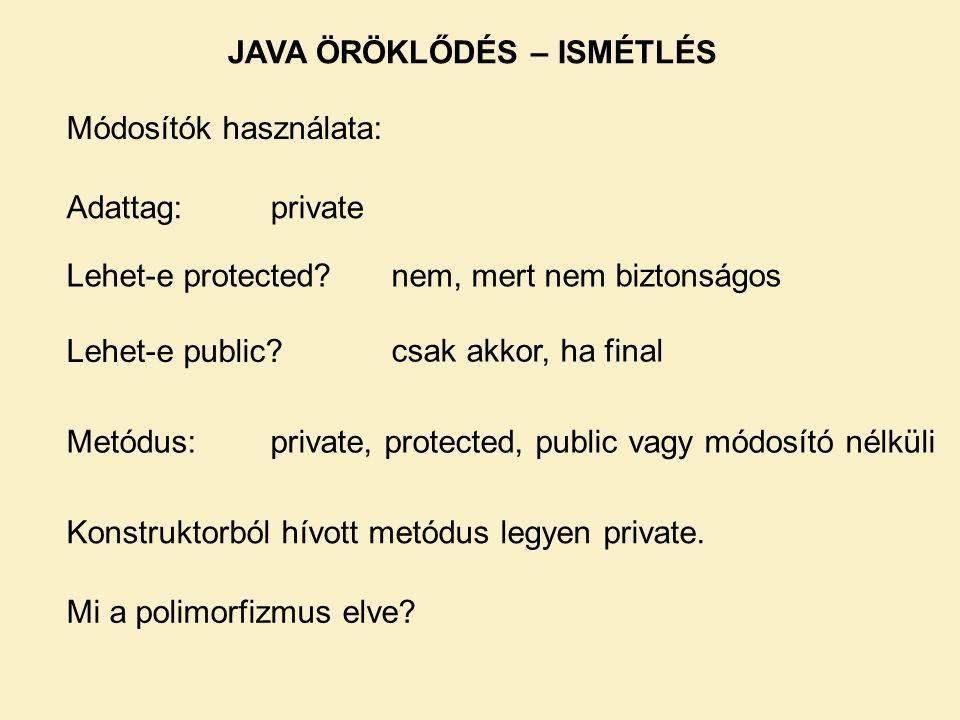 Módosítók használata: Adattag:private Lehet-e protected?nem, mert nem biztonságos Lehet-e public? csak akkor, ha final Metódus:private, protected, pub
