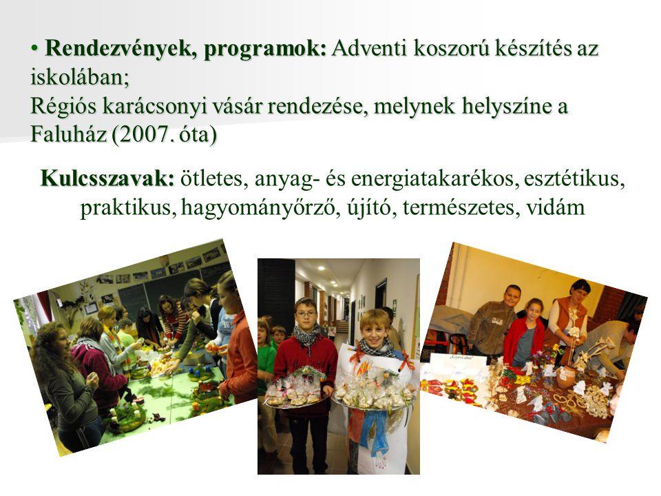 Rendezvények, programok: Adventi koszorú készítés az iskolában; Rendezvények, programok: Adventi koszorú készítés az iskolában; Régiós karácsonyi vásár rendezése, melynek helyszíne a Faluház (2007.