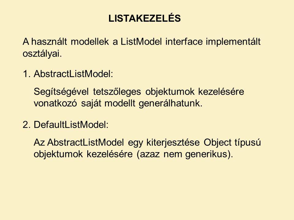 LISTAKEZELÉS A használt modellek a ListModel interface implementált osztályai.